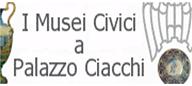 I Musei Civici a Palazzo Ciacchi